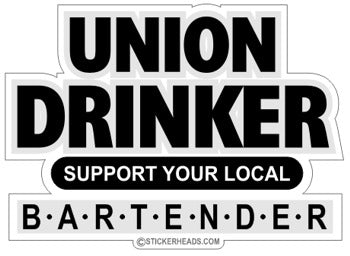 Union Drinker Support Your Local Bartender - Drinking Drunk  Sticker