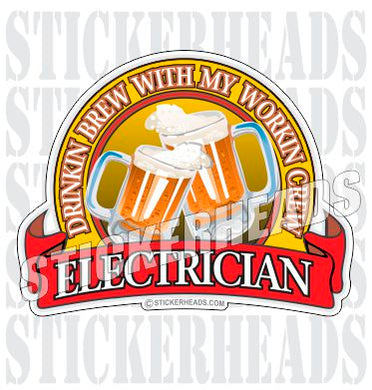 Drinkin Brew with my Working Crew -  IBEW  Electrical Electric Sticker