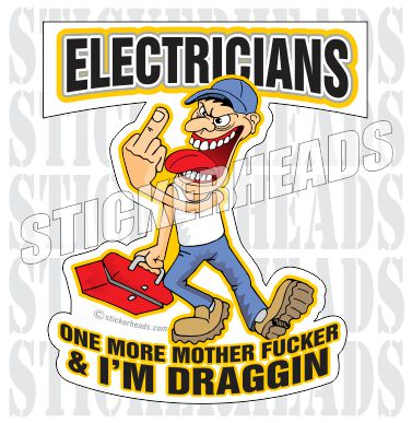One more Mother Fucker & I'm Draggin   - Cartoon - IBEW  Electrical Electric Sticker