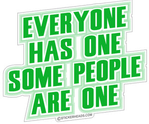 Everyone Has One Some People Are One -  Funny Sticker