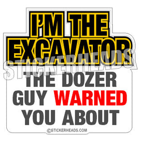 I'm The EXCAVATOR The Dozer Guy WARNED You About  - Heavy Equipment - Crane Operator Sticker