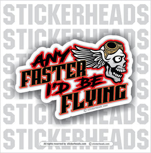 Any Faster I'd Be Flying - Skull - Work Union Misc Funny Sticker