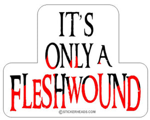 Only A Flesh Wound  - Funny Sticker