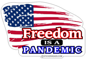 Freedom Is A Pandemic - USA Flag - Funny Sticker