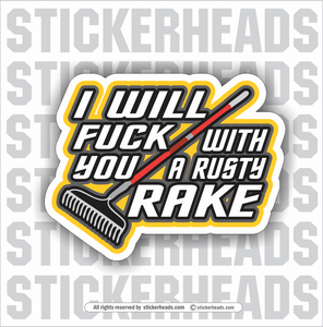 I WILL FUCK YOU WITH A RUST RAKE  - Work Union Misc Funny Sticker