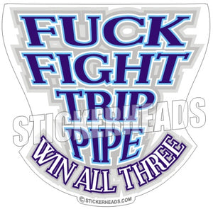 Fuck Fight Trip Pipe - Win All Three -  Oilfield Oil Patch Driller Drilling - Sticker