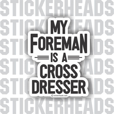 My FOREMAN is a Cross Dresser  - Misc Union Sticker