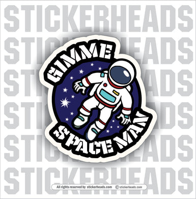 Gimme Space Man -  Funny Work Sticker