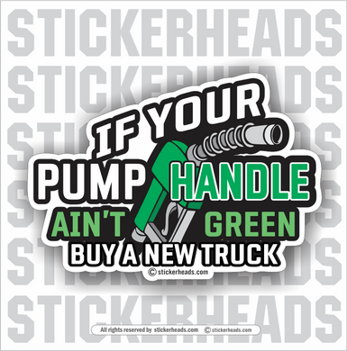 If Your PUMP HANDLE AIN'T GREEN - Buy a New Truck  -  Truck Diesel Sticker