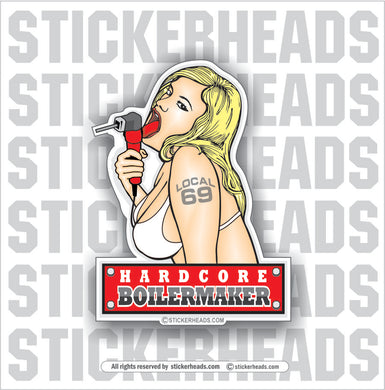 Hardcore BOILERMAKERs - Union - boilermakers  boilermaker  Welder Sticker