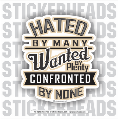 Hated By Many - Wanted By Plenty - Confronted by None  - Funny Sticker
