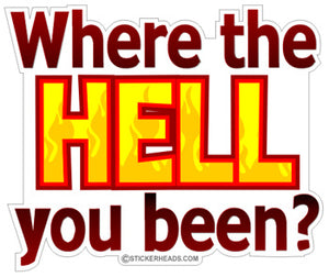 Where The Hell You Been?  - Funny Sticker