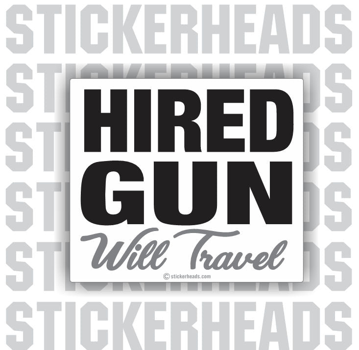 Hired Gun Will Travel -    - welding weld sticker
