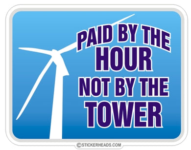 Paid by the Hour Not by the Tower - Sticker Wind mill turbine