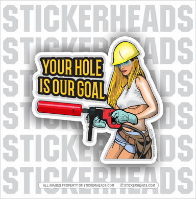 Hole Is Our Goal - Sexy Chick - HAND HELD CORE DRILL Directional Driller Drilling Boring Sticker - Custom Text -  Directional Driller Drilling Boring Sticker