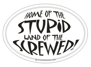 Home Of The Stupid Land Of The Screwed - Oval Sticker