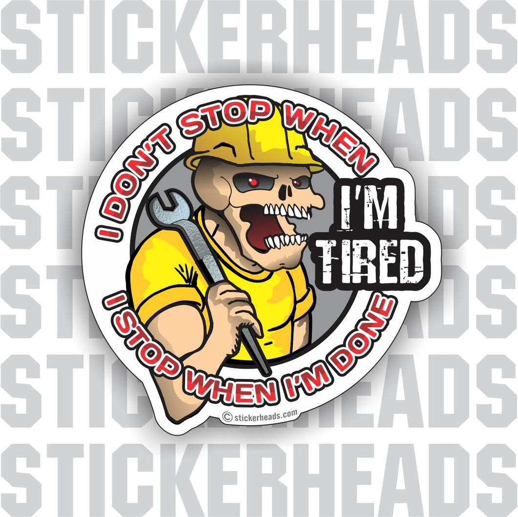 I Don't Stop When I'M TIRED  - Ironworker Ironworkers Iron Worker Skull Sticker