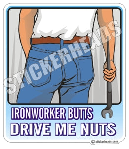 Butts Drive Me Nuts - Ironworker Ironworkers Iron Worker Sticker