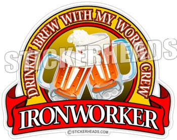Drinkin Brew with my Workin Crew Beer -  Ironworker Ironworkers Iron Worker Sticker