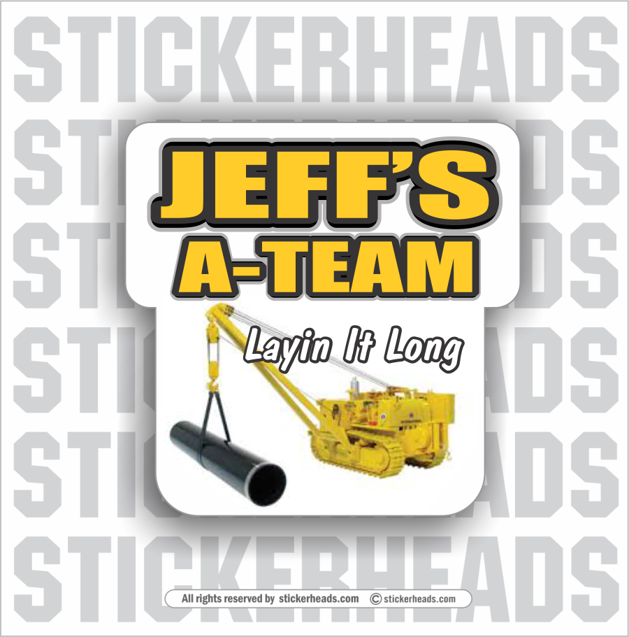 Jeff's A-TEAM = Layin IT Long - Pipeliner -  Incentives Sticker