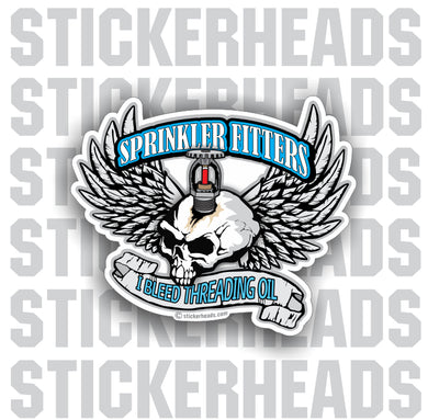 I Bleed Threading Oil  Skull Sprinkler Fitter  Sprinklerfitter fitter  - Sticker