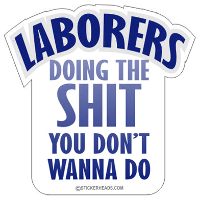 Doing the SHIT you Don't Wanna Do  -  Laborer - Sticker