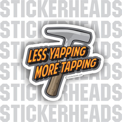 Less Yapping More Tapping -  tin hammer  - Sheet Metal Workers Sticker