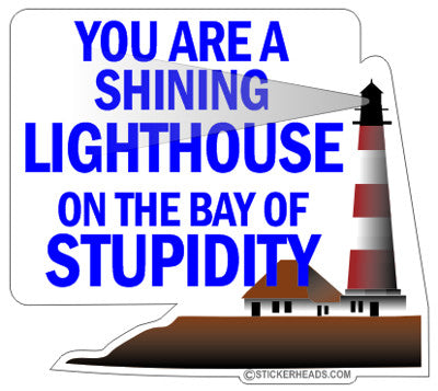 You Are Shining Light House On Bay Of Stupidity  - Funny Sticker