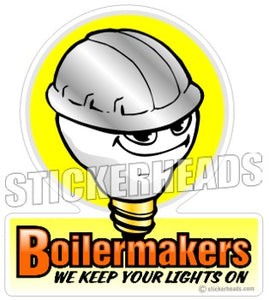 We Keep Your Lights On Light Bulb Lightbulb Hard hat - boilermakers  boilermaker  Sticker