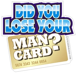 Did You Lose Your MAN CARD? -  Funny Work Sticker
