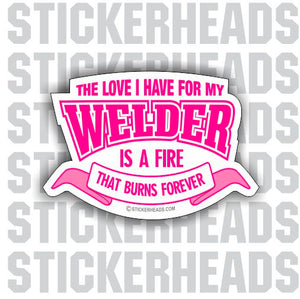 Love for Welder burns forever  - welding weld sticker