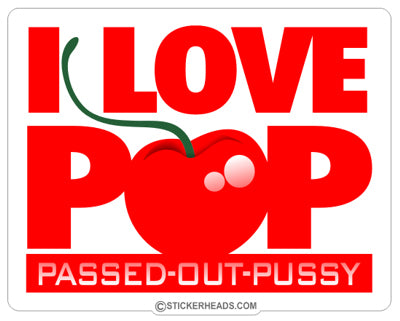 I Love POP Passed Out Pussy with cherry  - Funny Sticker