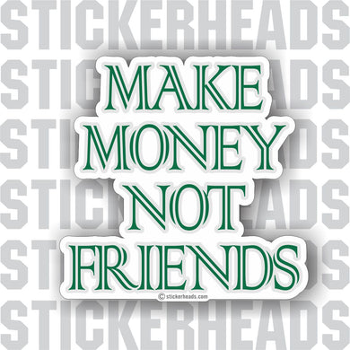 Make Money Not Friends  - Work Job - Sticker