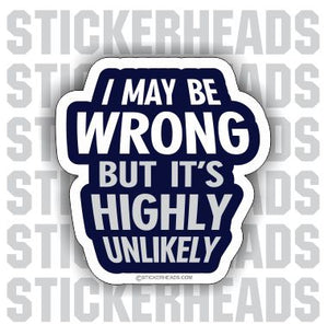 I May Be Wrong Highly Unlikely  - Funny Sticker