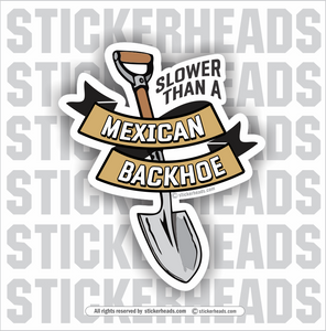Slower Than A MEXICAN BACKHOE Laborer -  Funny Work Job Sticker