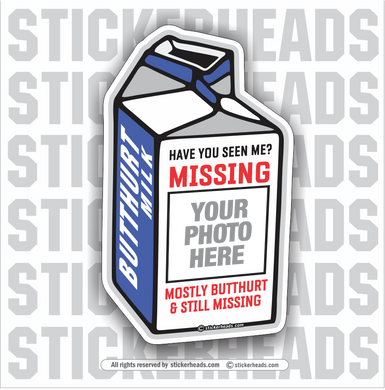 Missing Butt Hurt Milk Carton - Add Your Own Photo - Make Your Own Sticker