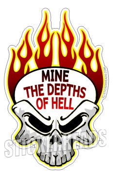Mine The Depths Of HELL - Skull Flames - Coal Miners Mining Sticker