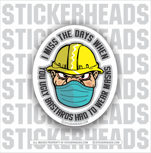 I Miss The Days When You Ugly Bastards Had To Wear Masks  - Work Union Misc Funny Sticker