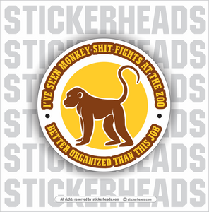I've Seen Monkey Shit Fights better Organized than this JOB - Work Job misc Union  - Sticker