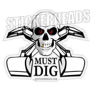 Must Dig Skull With crossed Buckets - Heavy Equipment - Crane Operator Sticker