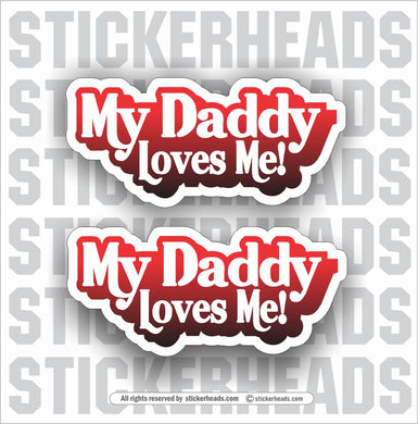 My Daddy Loves Me  - Funny Sticker