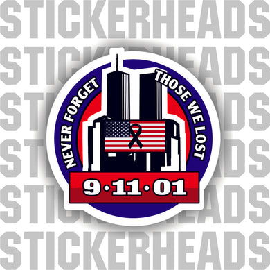 Never Forget - Those We Lost - 911 9-11-01  American Flag  - USA Flag Sticker