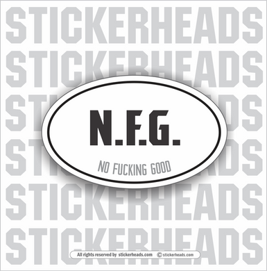 NFG -  N.F.G. NO FUCKING GOOD    - Oval - Funny Sticker