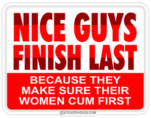Nice Guys Finish Last Women Cum First  - Funny Sticker