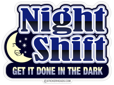 Night Shift Get It Done In The Dark - Work Job  Sticker