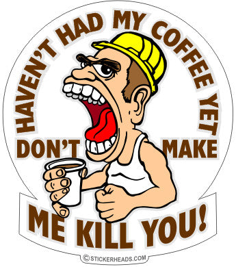 Haven't Had My Coffee Kill You  - Work Job  - Sticker