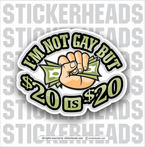 I am not Gay but $20 is $20 Car Vinyl Sticker SELECT SIZE
