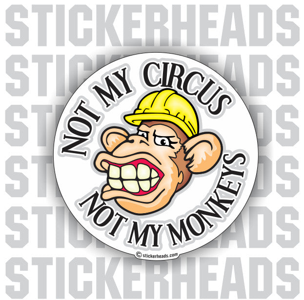 NOT MY CIRCUS NOT MY MONKEYS - sticker