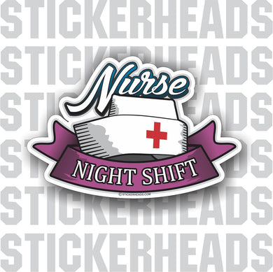 Nurse  - Night Shift  - Nursing Nurse RN - Occupation Sticker
