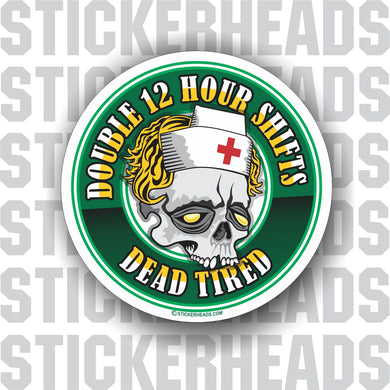 Double 12 Hour Shift - Dead Tired Skull - Nursing Nurse RN - Occupation Sticker
